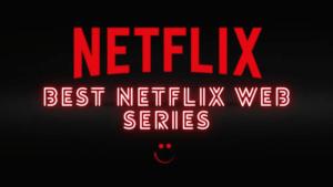Best Netflix Web Series