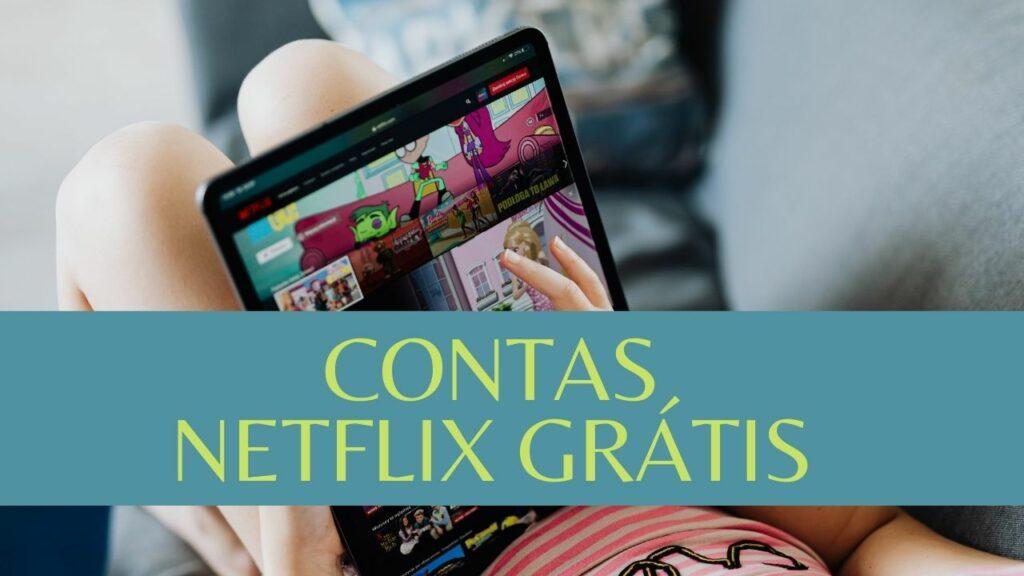 Contas Netflix grátis