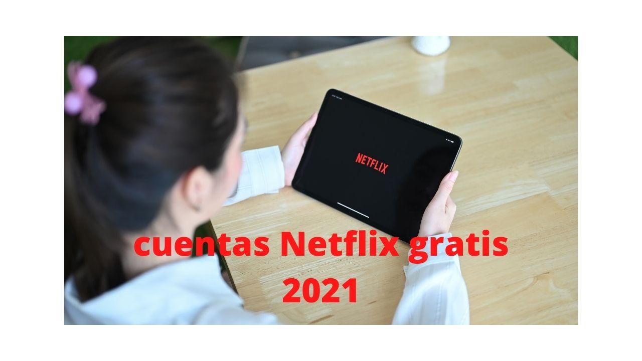 299+ Cuentas Netflix Gratis con Usuarios y Contraseñas [Septiembre 2021]